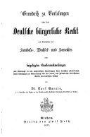 Grundriss zu Vorlesungen über das Deutsche bürgerliche Recht mit Einschluss des Handels-, Wechsel- und Seerechts