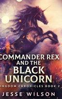Commander Rex And The Black Unicorn  Kingdom Chronicles Book 2