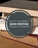 Do It Yourself Book Printing Project Planner