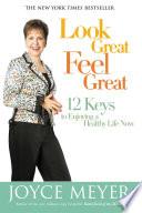 """Look Great, Feel Great: 12 Keys to Enjoying a Healthy Life Now"" by Joyce Meyer"