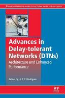 Advances in Delay Tolerant Networks  Dtns   Architecture and Enhanced Performance