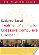 Evidence Based Treatment Planning for Obsessive Compulsive Disorder Facilitator s Guide Book