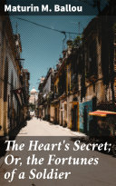 The Heart's Secret; Or, the Fortunes of a Soldier [Pdf/ePub] eBook