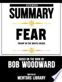 Extended Summary Of Fear  Trump In the White House     Based On The Book By Bob Woodward