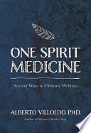 """One Spirit Medicine"" by Alberto Villoldo, Ph.D."