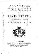 A Practical Treatise of Saving Faith  In three parts