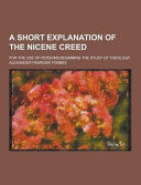 A Short Explanation of the Nicene Creed; for the Use of Persons Beginning the Study of Theology
