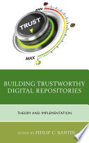 Building Trustworthy Digital Repositories