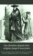 Les Jesuites depuis leur origine jusqu'à nos jours