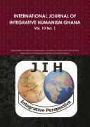 INTERNATIONAL JOURNAL OF INTEGRATIVE HUMANISM GHANA Vol 10  No 1