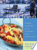"""The Foods of the Greek Islands: Cooking and Culture at the Crossroads of the Mediterranean"" by Aglaia Kremezi"