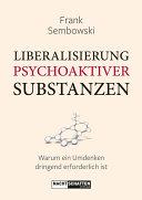 Liberalisierung psychoaktiver Substanzen: Warum ein Umdenken ...