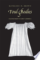 """""""Foul Bodies: Cleanliness in Early America"""" by Kathleen M. Brown"""