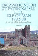 Excavations on St. Patrick's Isle, Peel, Isle of Man, 1982-88