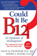 """Could It Be B12?: An Epidemic of Misdiagnoses"" by Sally Pacholok, Jeffrey J. Stuart"