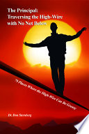 The Principal: Traversing the High-Wire with No Net Below: 79 Places Where the High-Wire Can Be Greasy Pdf/ePub eBook