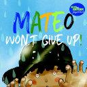 Mateo Won t Give Up