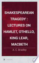 Shakespearean Tragedy  Lectures on Hamlet  Othello