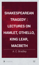 Shakespearean Tragedy; Lectures on Hamlet, Othello