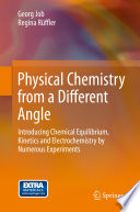 """Physical Chemistry from a Different Angle: Introducing Chemical Equilibrium, Kinetics and Electrochemistry by Numerous Experiments"" by Georg Job, Regina Rüffler, Robin Fuchs, Hans U. Fuchs"