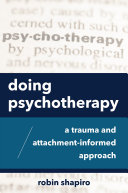 Doing Psychotherapy  A Trauma and Attachment Informed Approach