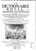 Le Dictionnaire [sic] royal... enrichi d'un grand nombre d'expressions... comme aussi d'un petit traité de la Venerie & de la Fauconnerie. Dernière édition, nouvellement augmentée de la plus grande partie des Termes de tous les Arts,...