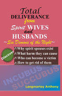 Total Deliverance from Spirit Wives and Husbands  Sex Demons of the Night