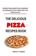 The Delicious Pizza Recipes Book