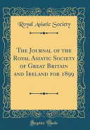 The Journal Of The Royal Asiatic Society Of Great Britain And Ireland For 1899 Classic Reprint