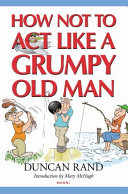 How Not to Act Like a Grumpy Old Man