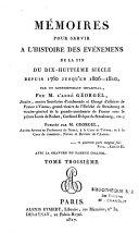 Mémoires pour servir à l'histoire des évènemens de la fin du dix-huitième siècle depuis 1760 jusqu'en 1806-1810