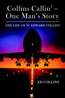 Collins Callin        One Man   s Story  The Life of W  Edward Collins