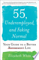"""55, Underemployed, and Faking Normal: Your Guide to a Better Life"" by Elizabeth White"