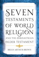 Seven Testaments of World Religion and the Zoroastrian Older Testament