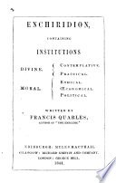 Enchiridion Institutions  Essays and Maxims  political  moral   divine  Divided into four centuries  By Francis Quarles