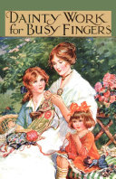 Dainty Work for Busy Fingers   A Book of Needlework  Knitting and Crochet for Girls