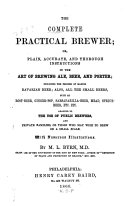 The Complete Practical Brewer  Or  Plain  Accurate  and Thorough Instructions in the Art of Brewing Ale  Beer  and Porter