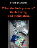 What the fuck preserve  Decluttering and minimalism