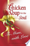 Chicken Soup for the Soul To Mom  with Love Book