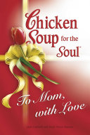 Chicken Soup for the Soul To Mom  with Love