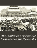The Sportsman s Magazine of Life in London and the Country