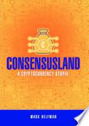 Consensusland A Cryptocurrency Utopia
