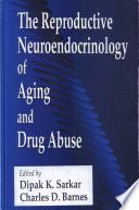 The Reproductive Neuroendocrinology of Aging and Drug Abuse