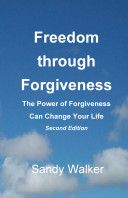 Freedom through Forgiveness  The Power of Forgiveness Can Change Your Life  Second Edition