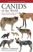 link to Canids of the world : wolves, wild dogs, foxes, jackals, coyotes, and their relatives in the TCC library catalog