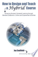 """How to Design and Teach a Hybrid Course: Achieving Student-Centered Learning through Blended Classroom, Online and Experiential Activities"" by Alan Aycock, Jay Caulfield"