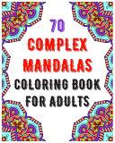 70 Complex Mandalas Coloring Book For Adults