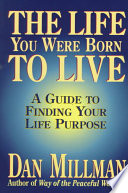 """The Life You Were Born to Live: A Guide to Finding Your Life Purpose"" by Dan Millman"