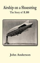 Airship on a Shoestring the Story of R 100