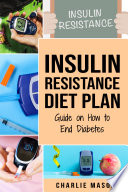 Insulin Resistance Diet Plan  Guide on How to End Diabetes The Insulin Resistance Diet  Insulin Resistance Diet Book Solution Book